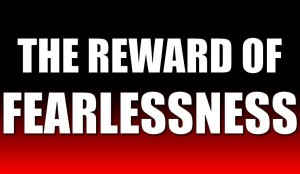 the reward of fearlessness