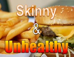 Skinny and Unhealthy